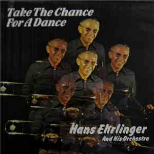 Hans Ehrlinger And His Orchestra - Take The Chance For A Dance download free