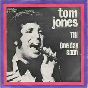 Tom Jones - Till / One Day Soon download free